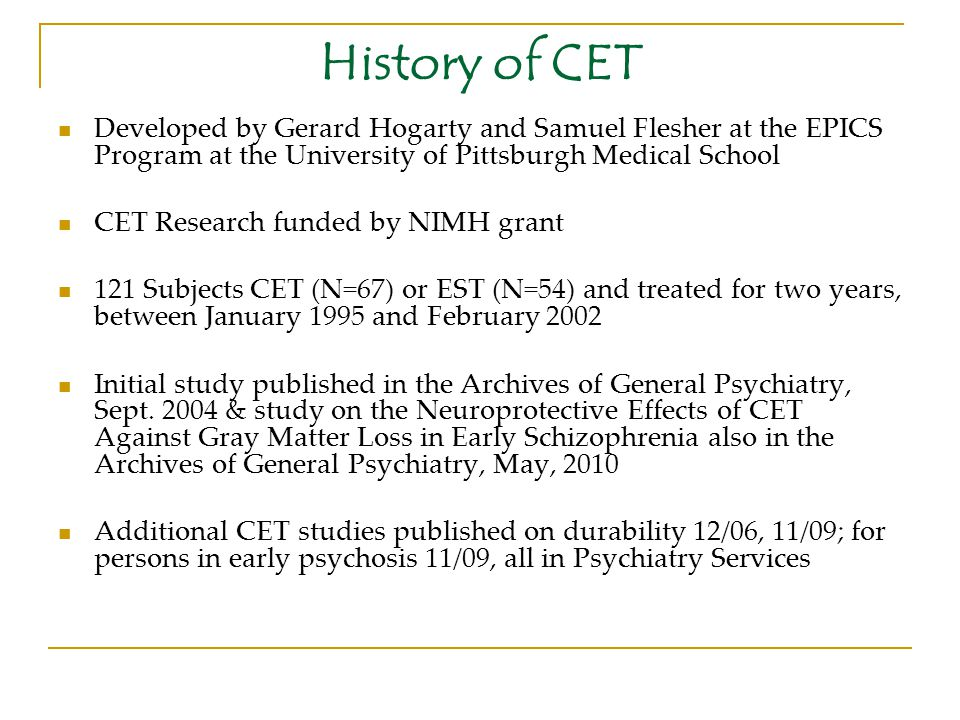 History of CET Developed by Gerard Hogarty and Samuel Flesher at the EPICS Program at the University of Pittsburgh Medical School.