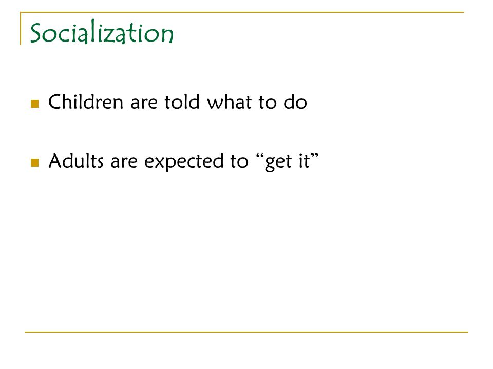 Socialization Children are told what to do