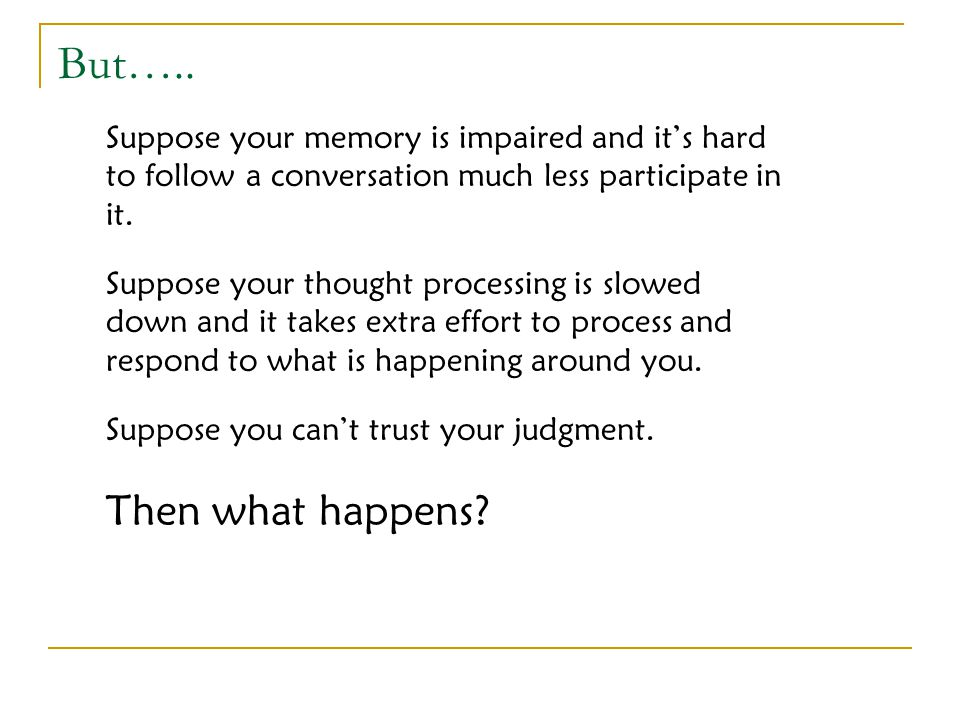 But….. Suppose your memory is impaired and it's hard to follow a conversation much less participate in it.