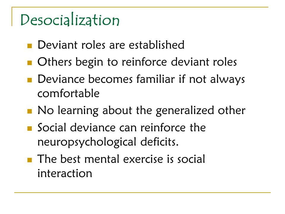 Desocialization Deviant roles are established