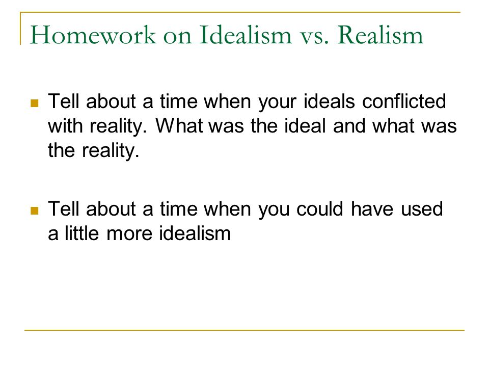 Homework on Idealism vs. Realism