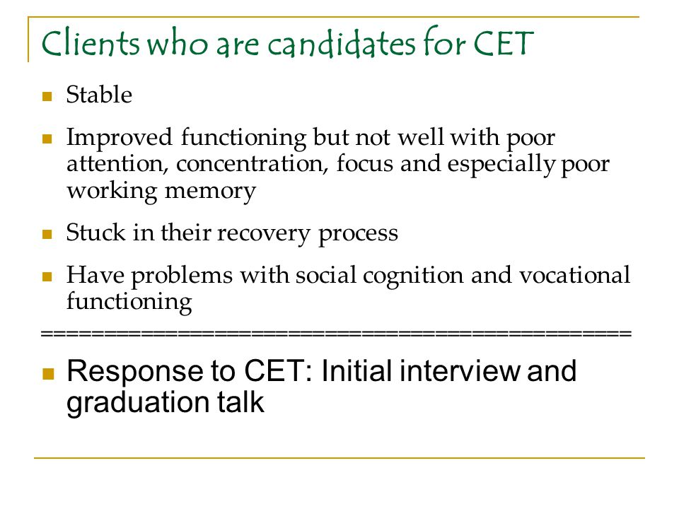Clients who are candidates for CET