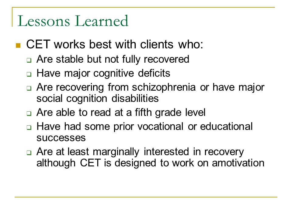 Lessons Learned CET works best with clients who: