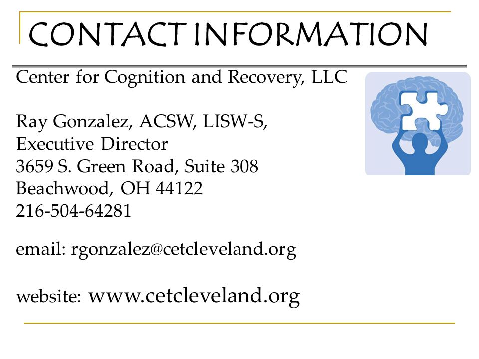 CONTACT INFORMATION Center for Cognition and Recovery, LLC. Ray Gonzalez, ACSW, LISW-S, Executive Director.
