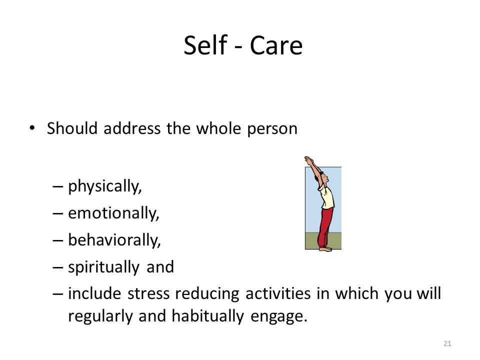 Self - Care Should address the whole person physically, emotionally,