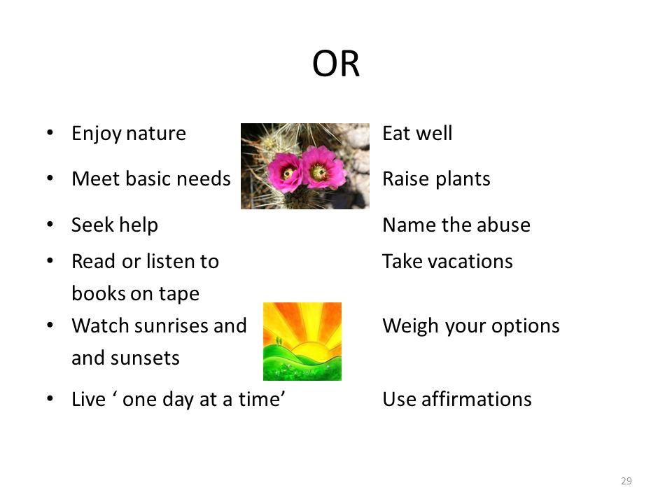 OR Enjoy nature Eat well Meet basic needs Raise plants
