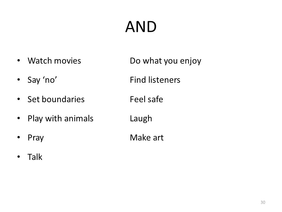 AND Watch movies Do what you enjoy Say 'no' Find listeners