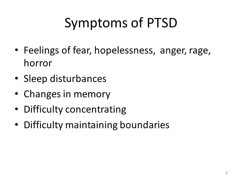 Symptoms of PTSD Feelings of fear, hopelessness, anger, rage, horror