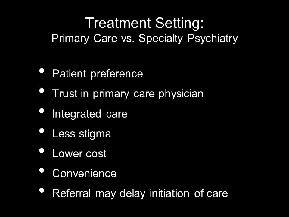 Treatment Setting: Primary Care vs. Specialty Psychiatry