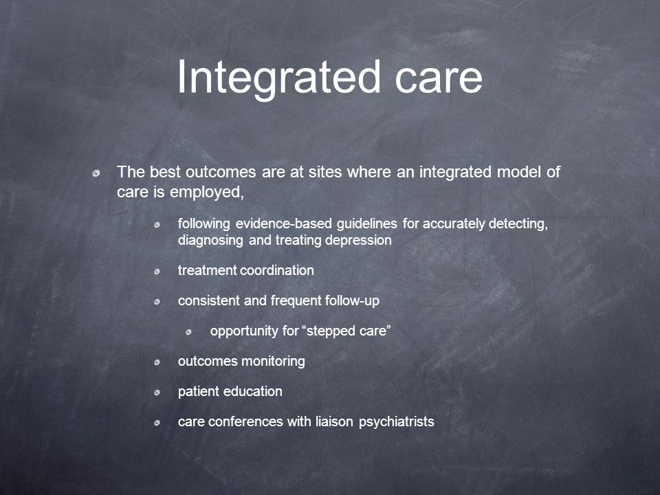 Integrated care The best outcomes are at sites where an integrated model of care is employed,