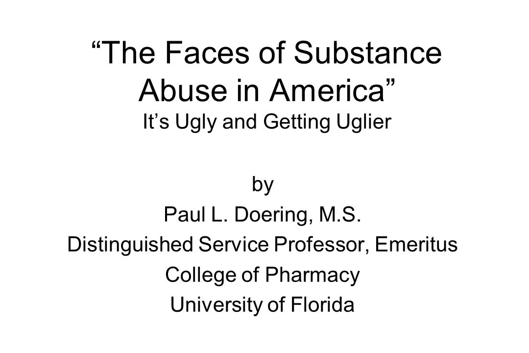 The Faces of Substance Abuse in America It's Ugly and Getting Uglier