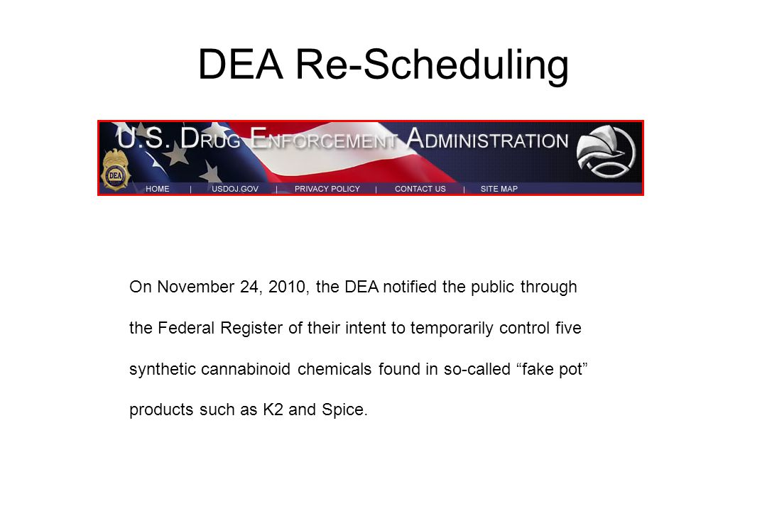 DEA Re-Scheduling On November 24, 2010, the DEA notified the public through. the Federal Register of their intent to temporarily control five.