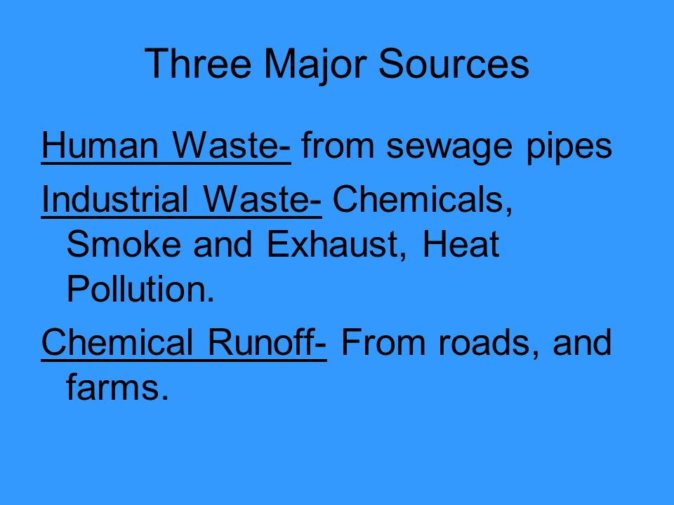 Three Major Sources Human Waste- from sewage pipes