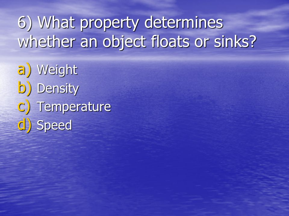 6) What property determines whether an object floats or sinks