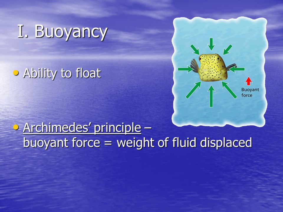 I. Buoyancy Ability to float