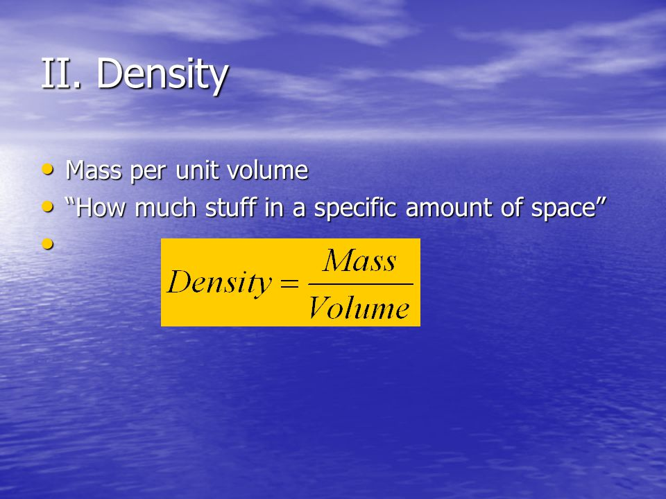 II. Density Mass per unit volume
