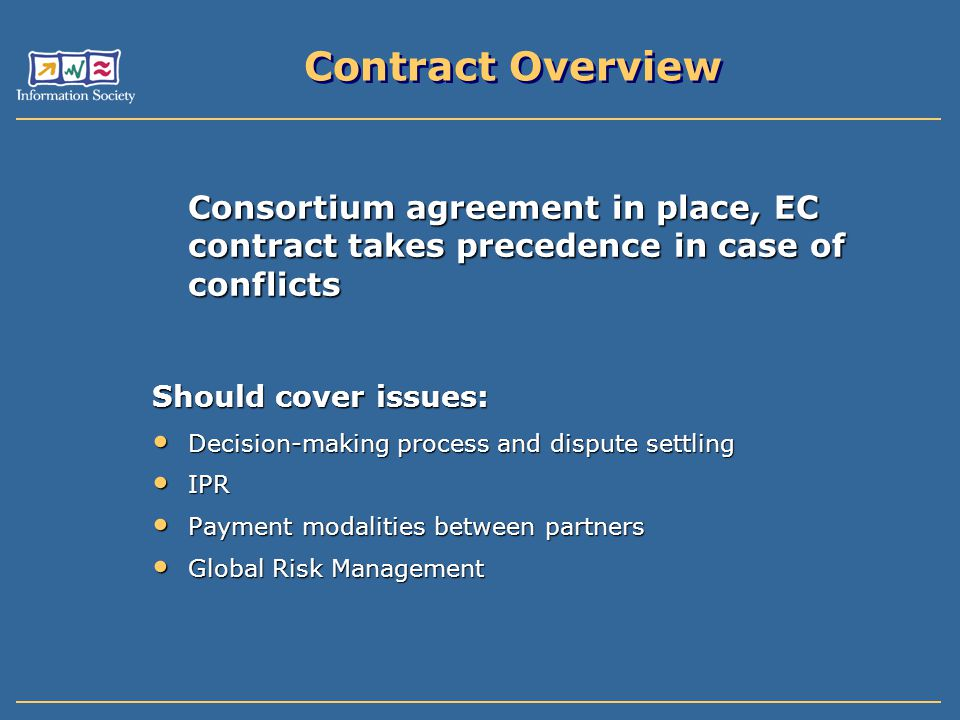 Contract Overview Consortium agreement in place, EC contract takes precedence in case of conflicts.