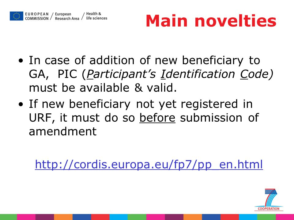 Main novelties In case of addition of new beneficiary to GA, PIC (Participant's Identification Code) must be available & valid.