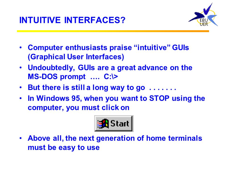 INTUITIVE INTERFACES Computer enthusiasts praise intuitive GUIs (Graphical User Interfaces)