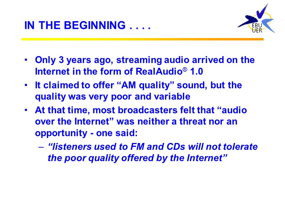 IN THE BEGINNING Only 3 years ago, streaming audio arrived on the Internet in the form of RealAudio® 1.0.