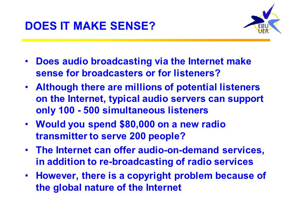 DOES IT MAKE SENSE Does audio broadcasting via the Internet make sense for broadcasters or for listeners