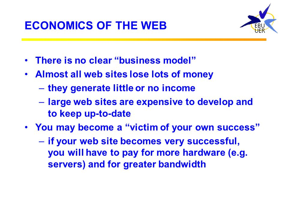 ECONOMICS OF THE WEB There is no clear business model