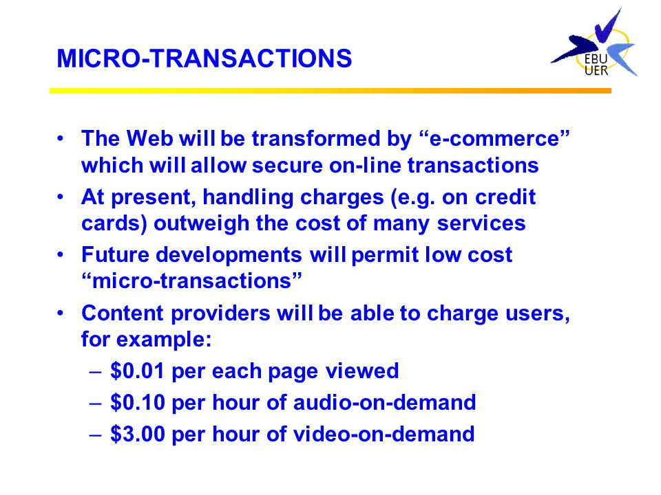MICRO-TRANSACTIONS The Web will be transformed by e-commerce which will allow secure on-line transactions.