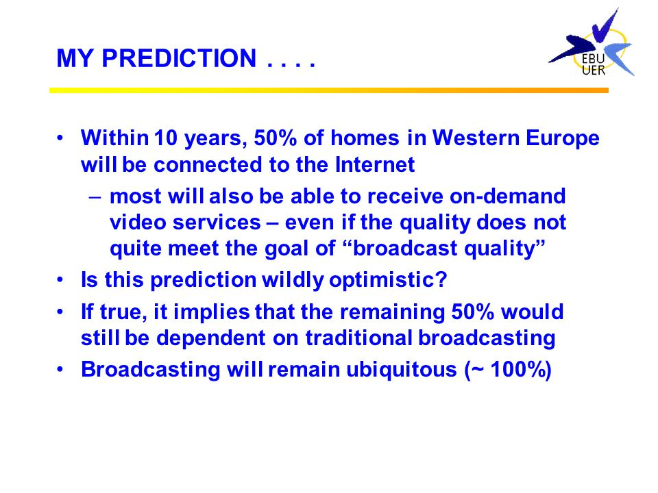 MY PREDICTION Within 10 years, 50% of homes in Western Europe will be connected to the Internet.