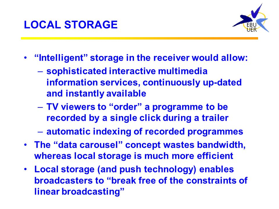 LOCAL STORAGE Intelligent storage in the receiver would allow: