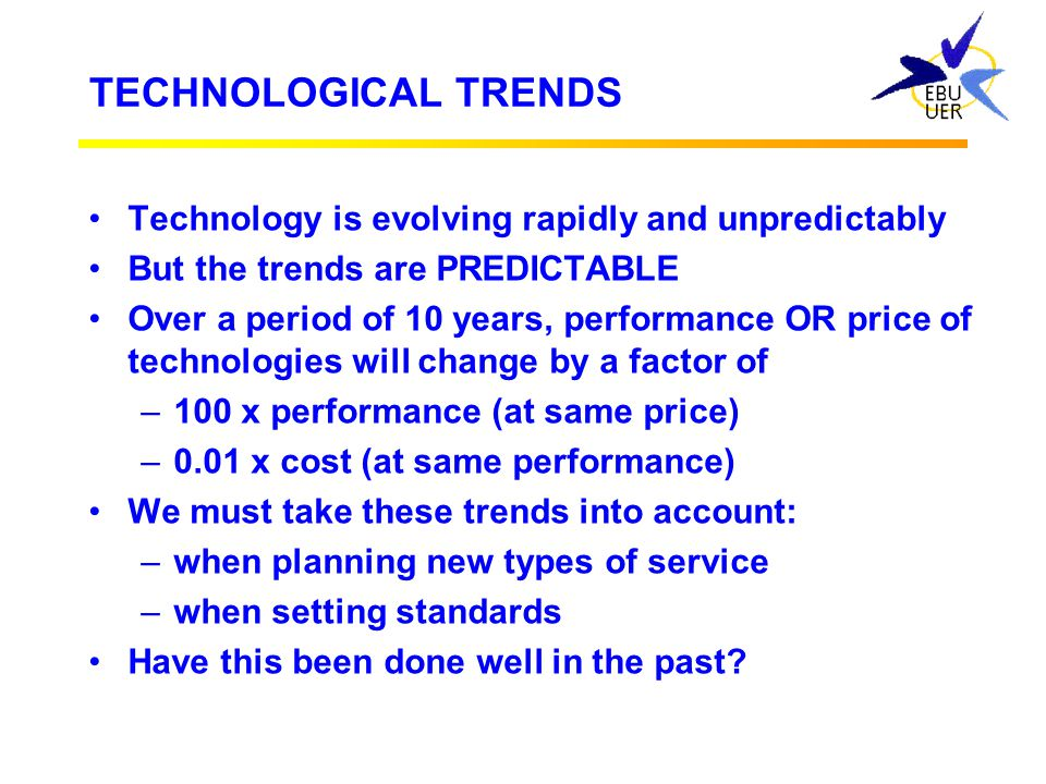 TECHNOLOGICAL TRENDS Technology is evolving rapidly and unpredictably