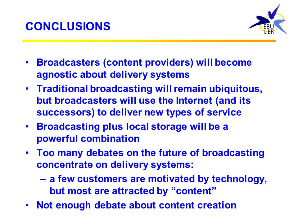 CONCLUSIONS Broadcasters (content providers) will become agnostic about delivery systems.