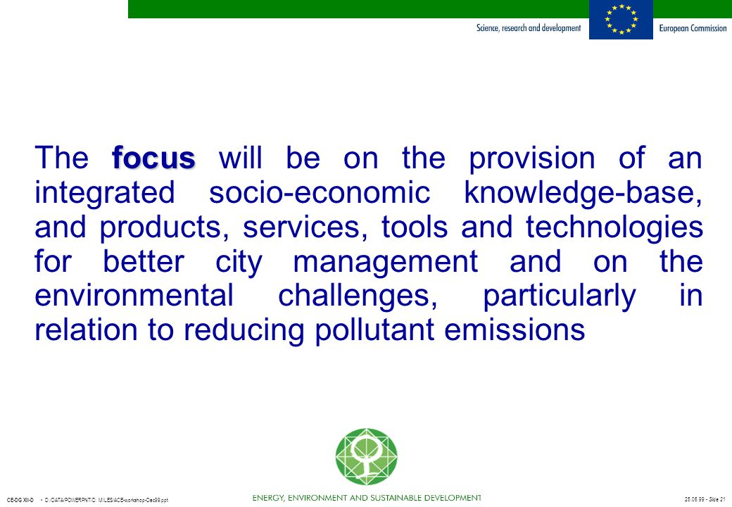 The focus will be on the provision of an integrated socio-economic knowledge-base, and products, services, tools and technologies for better city management and on the environmental challenges, particularly in relation to reducing pollutant emissions