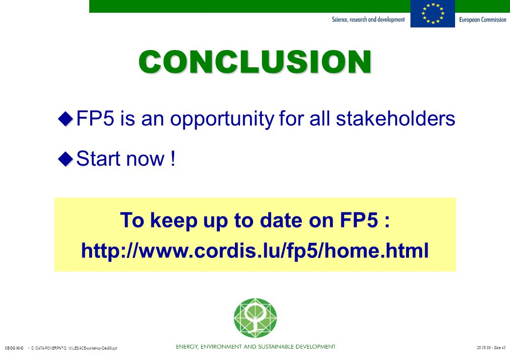 CONCLUSION FP5 is an opportunity for all stakeholders Start now !