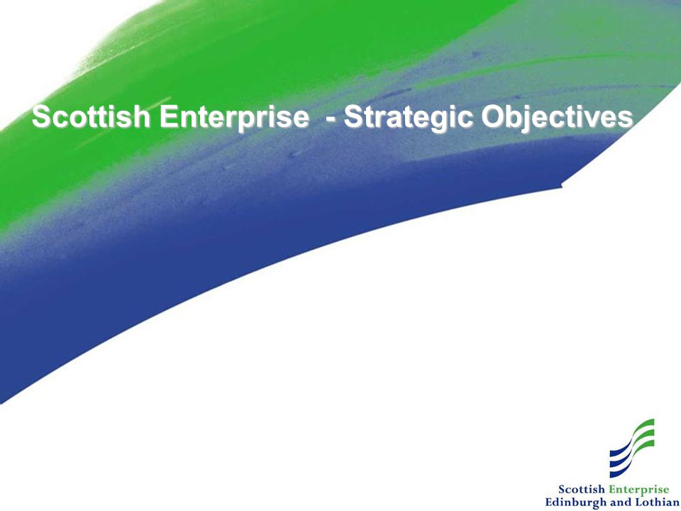 Scottish Enterprise - Strategic Objectives