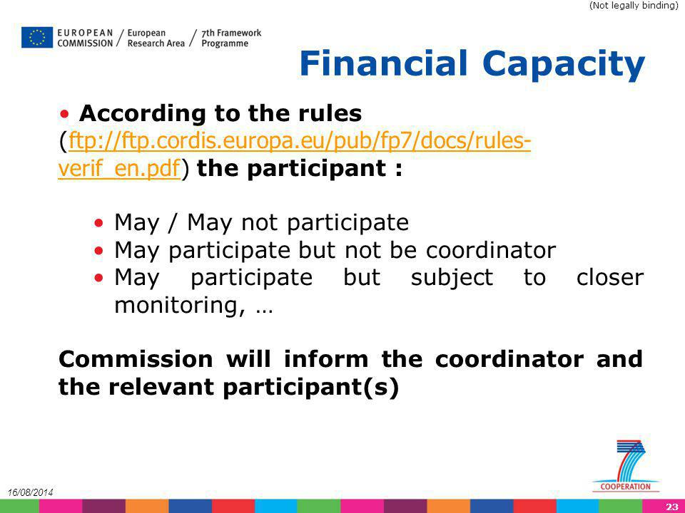 (Not legally binding) Financial Capacity. According to the rules (ftp://ftp.cordis.europa.eu/pub/fp7/docs/rules-verif_en.pdf) the participant :