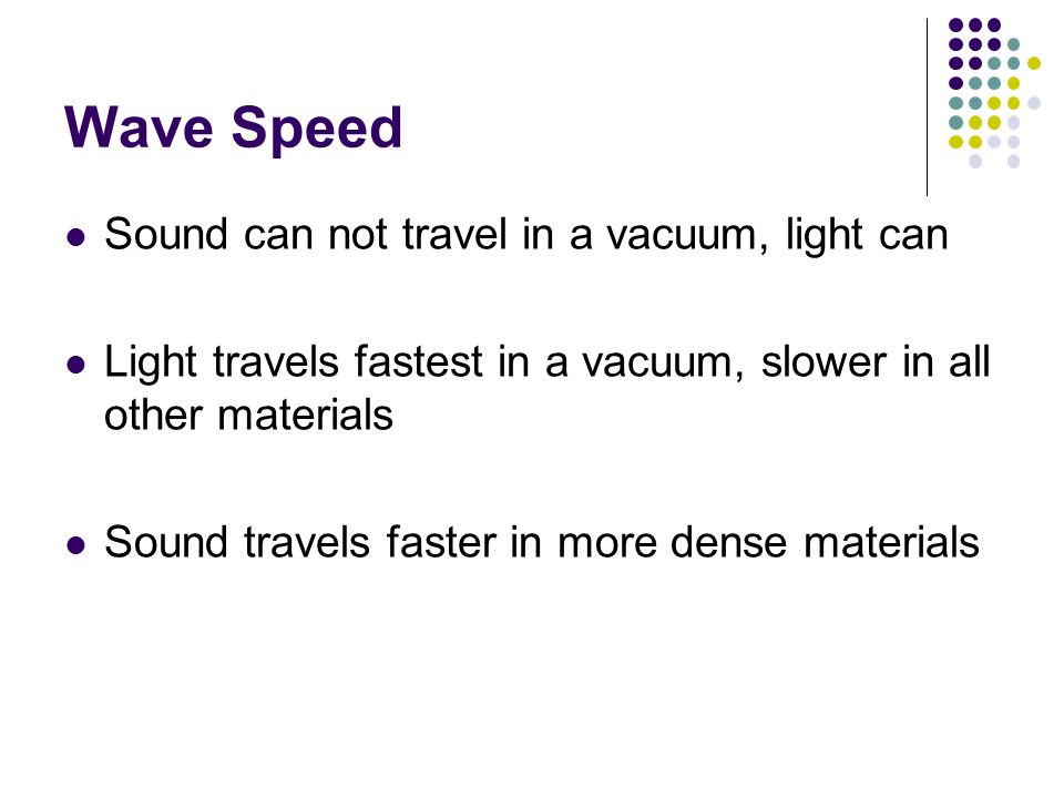 Wave Speed Sound can not travel in a vacuum, light can