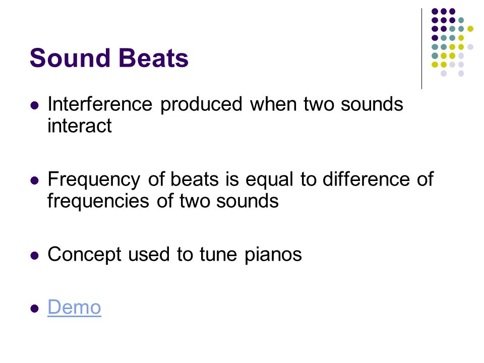 Sound Beats Interference produced when two sounds interact