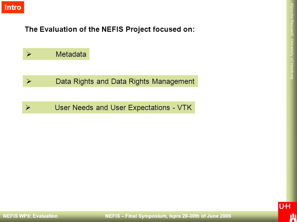 Intro The Evaluation of the NEFIS Project focused on: Metadata. Data Rights and Data Rights Management.