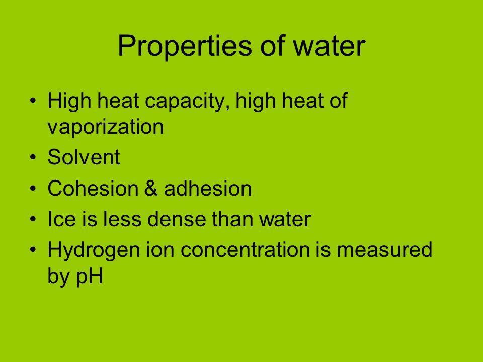 Properties of water High heat capacity, high heat of vaporization