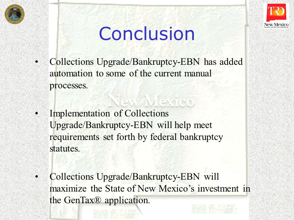 Conclusion Collections Upgrade/Bankruptcy-EBN has added automation to some of the current manual processes.