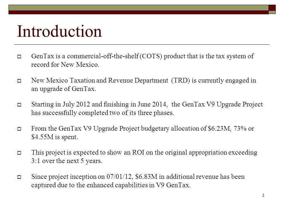 Introduction GenTax is a commercial-off-the-shelf (COTS) product that is the tax system of record for New Mexico.