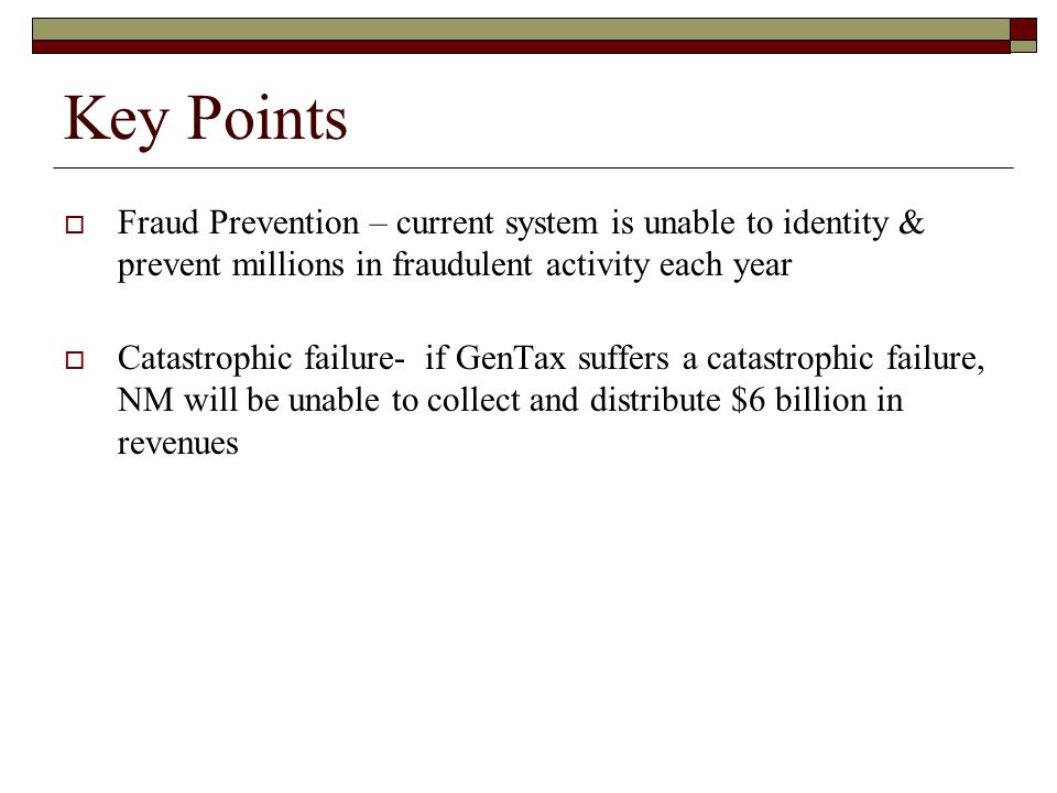 Key Points Fraud Prevention – current system is unable to identity & prevent millions in fraudulent activity each year.