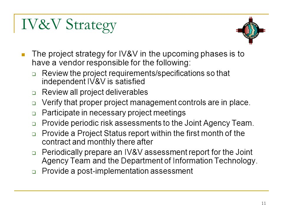 IV&V Strategy The project strategy for IV&V in the upcoming phases is to have a vendor responsible for the following: