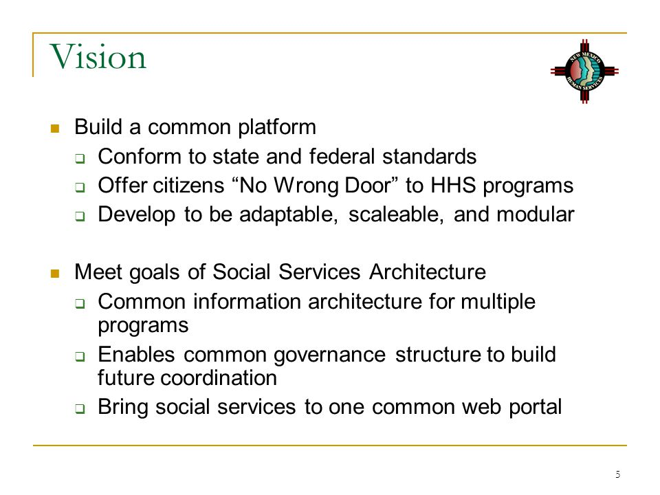 Vision Build a common platform Conform to state and federal standards