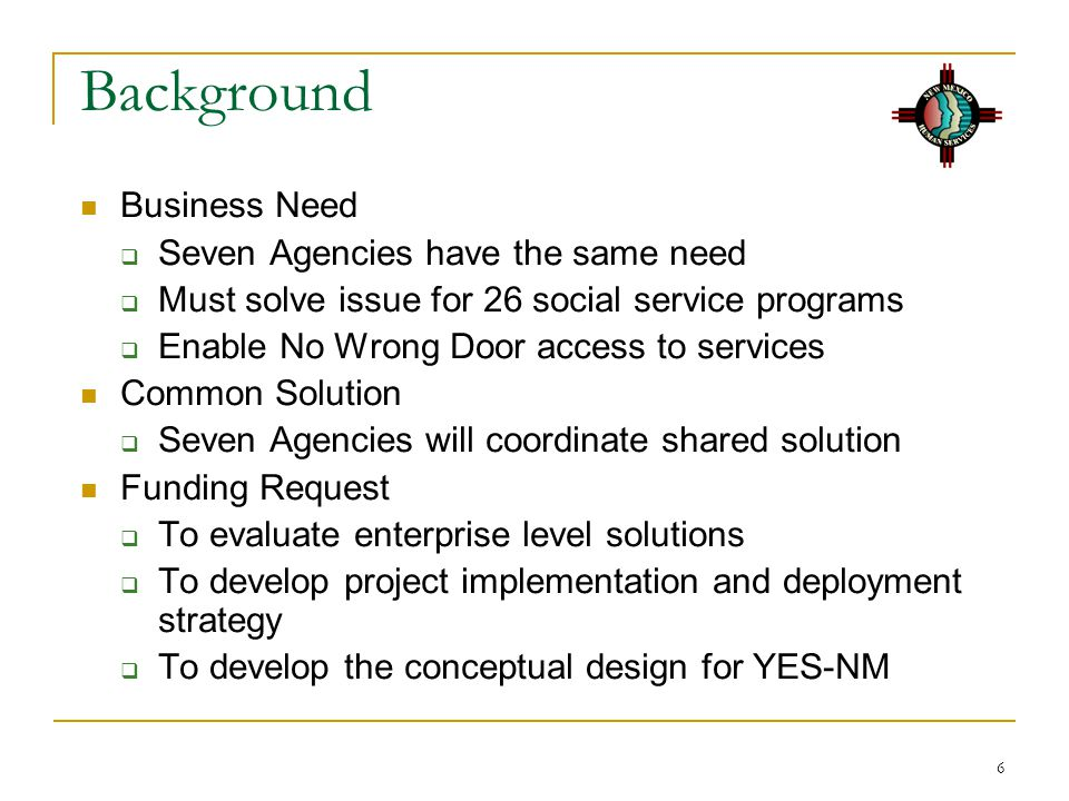Background Business Need Seven Agencies have the same need