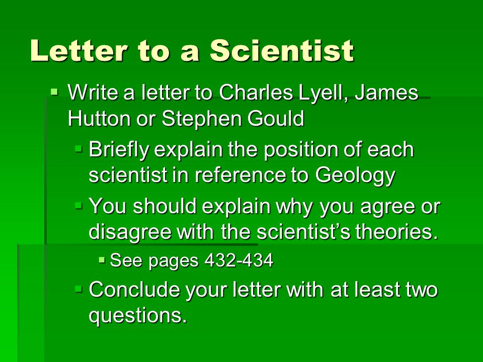 Letter to a Scientist Write a letter to Charles Lyell, James Hutton or Stephen Gould.