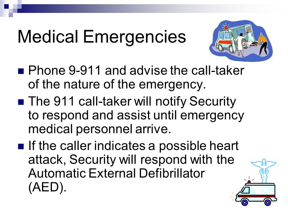 Medical Emergencies Phone 9-911 and advise the call-taker of the nature of the emergency.