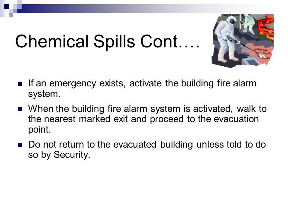 Chemical Spills Cont…. If an emergency exists, activate the building fire alarm system.