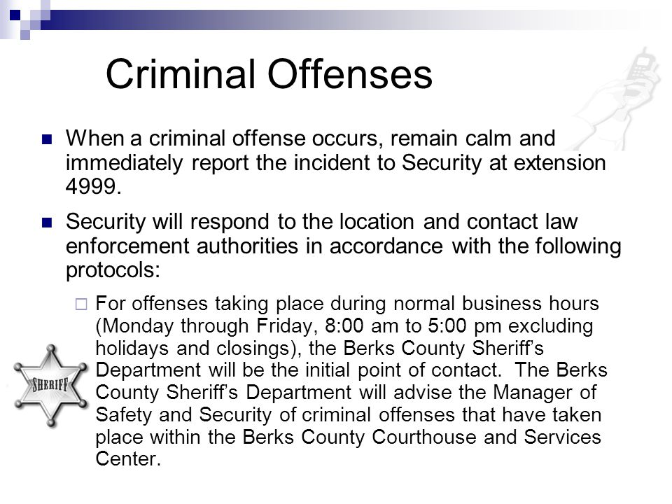 Criminal Offenses When a criminal offense occurs, remain calm and immediately report the incident to Security at extension 4999.