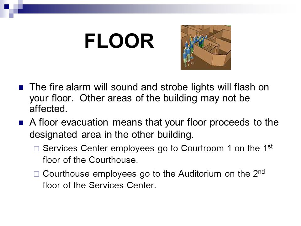 FLOOR The fire alarm will sound and strobe lights will flash on your floor. Other areas of the building may not be affected.